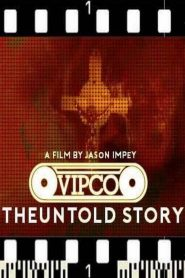 VIPCO: The Untold Story (2019)