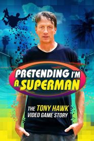 Pretending I'm a Superman: The Tony Hawk Video Game Story (2020)
