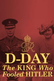 D-Day: The King Who Fooled Hitler (2019)