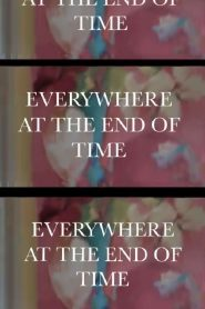 Everywhere at the End of Time (2020)